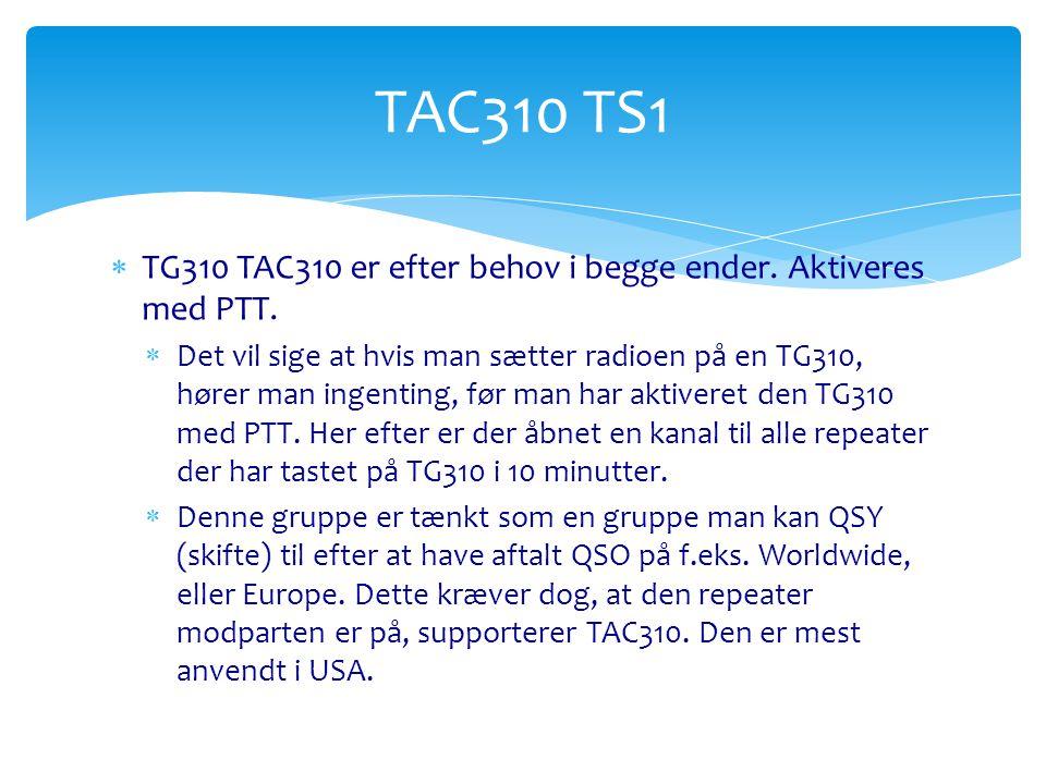 TAC310 TS1 TG310 TAC310 er efter behov i begge ender. Aktiveres med PTT.
