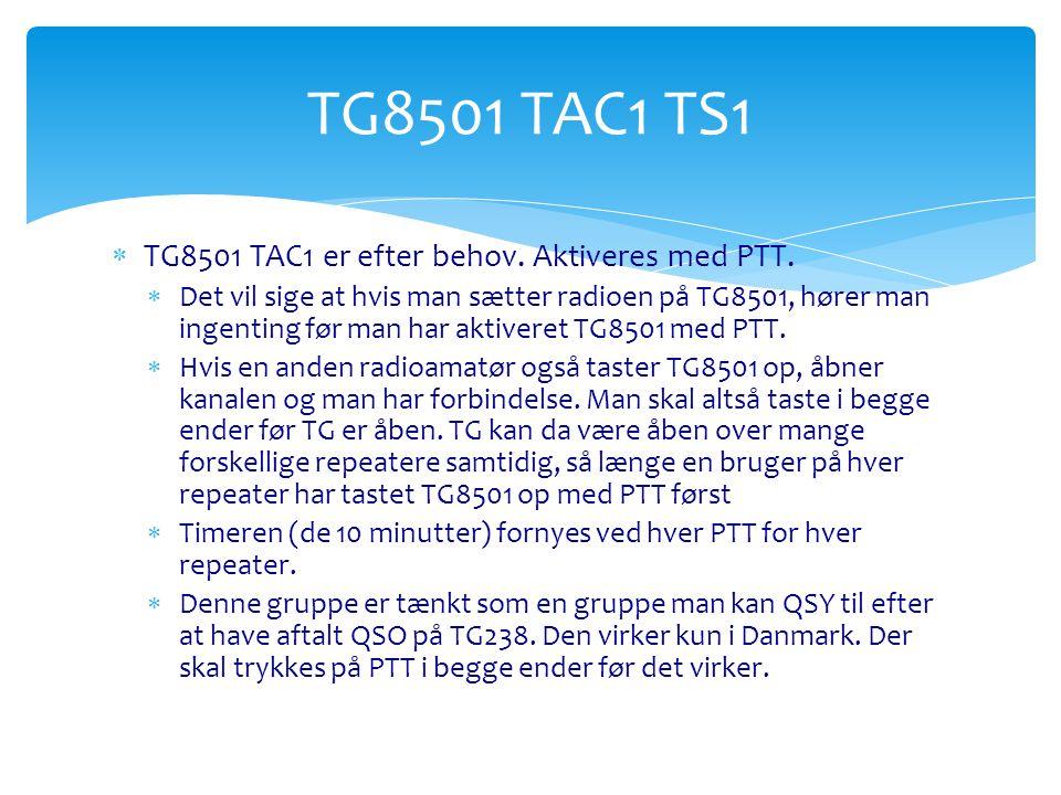 TG8501 TAC1 TS1 TG8501 TAC1 er efter behov. Aktiveres med PTT.