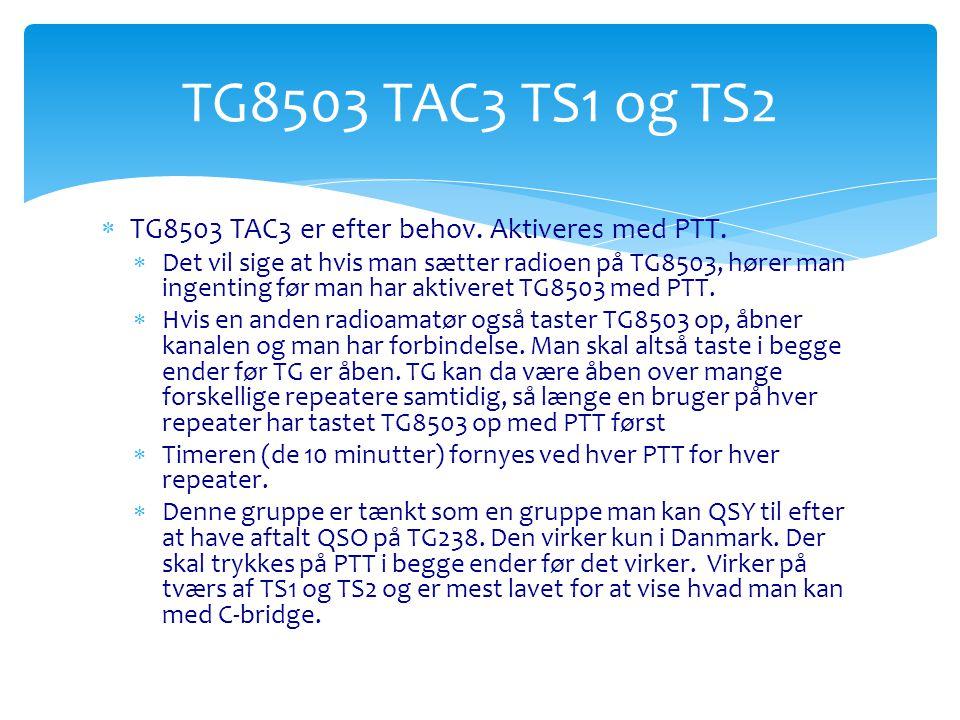 TG8503 TAC3 TS1 og TS2 TG8503 TAC3 er efter behov. Aktiveres med PTT.