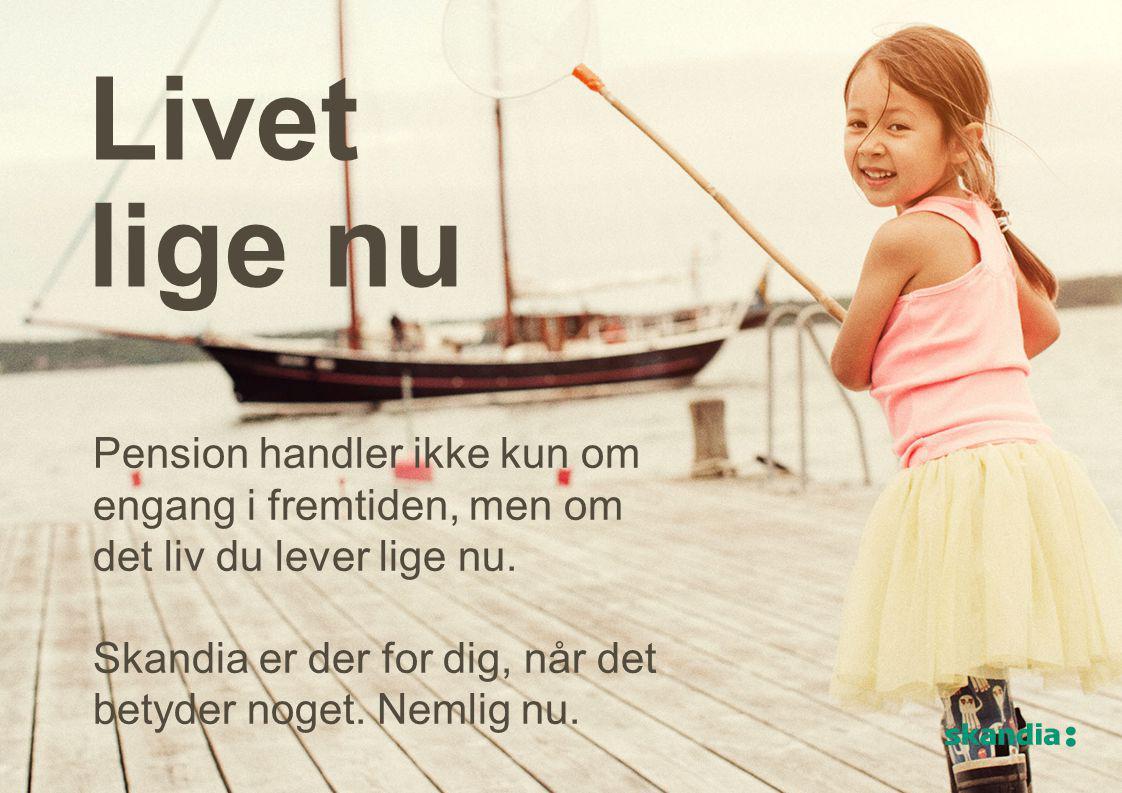 Livet lige nu Pension handler ikke kun om engang i fremtiden, men om det liv du lever lige nu.