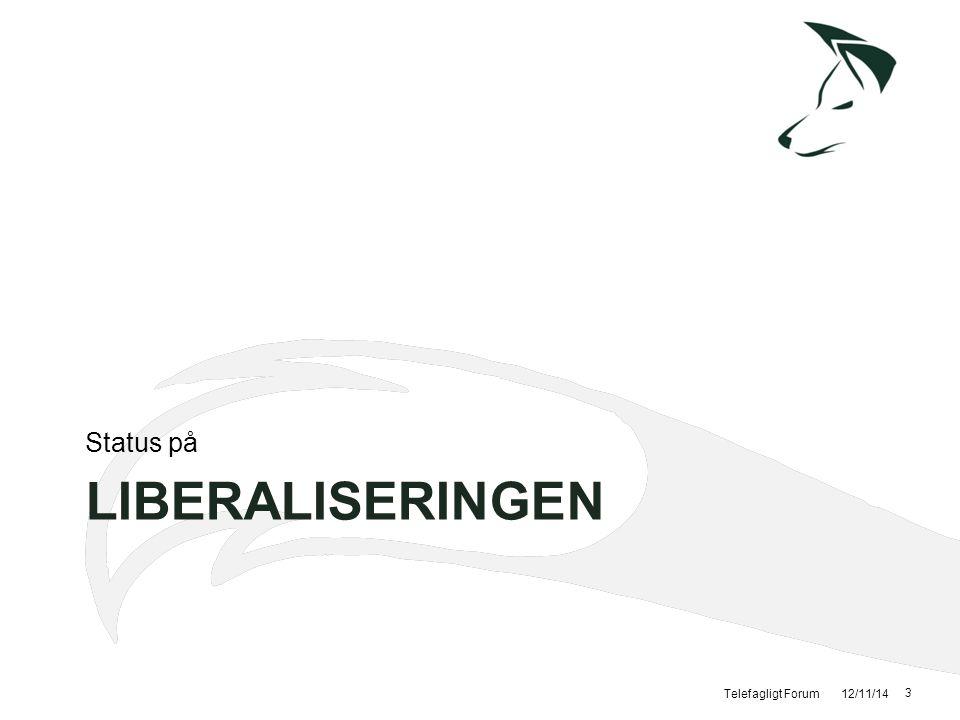 Status på Liberaliseringen Telefagligt Forum 12/11/14