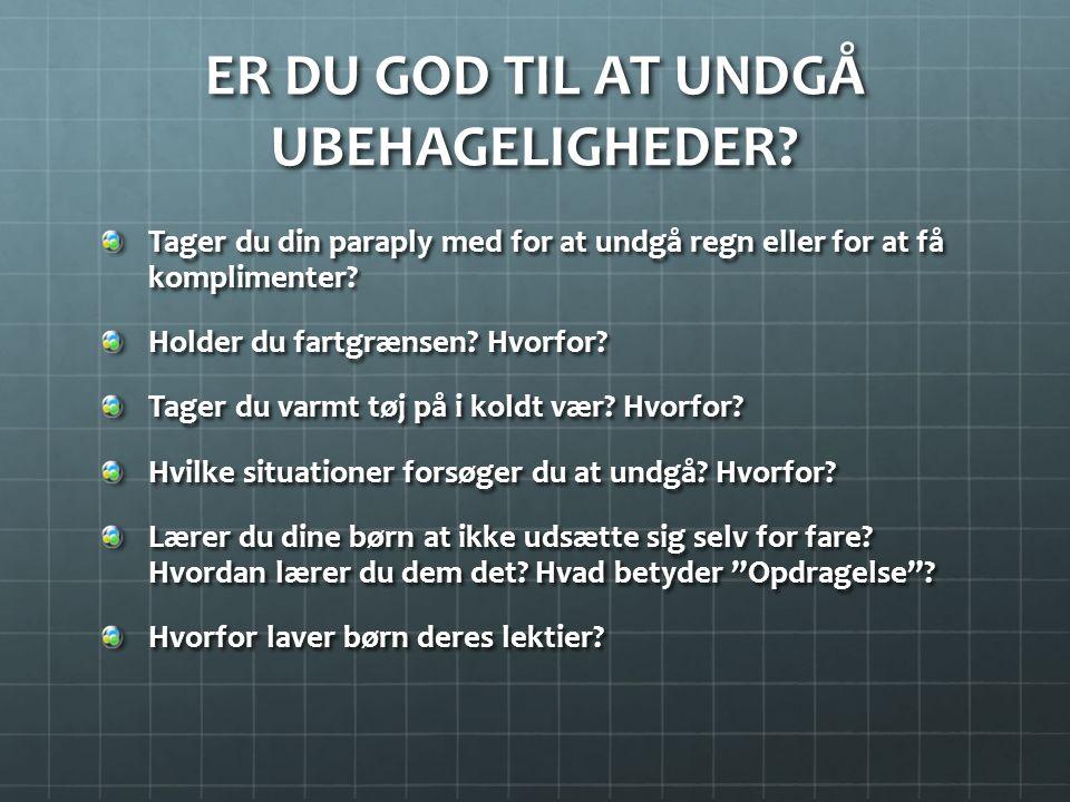 ER DU GOD TIL AT UNDGÅ UBEHAGELIGHEDER