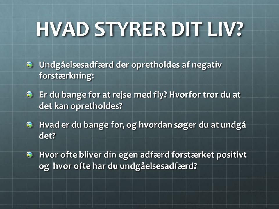 HVAD STYRER DIT LIV Undgåelsesadfærd der opretholdes af negativ forstærkning: