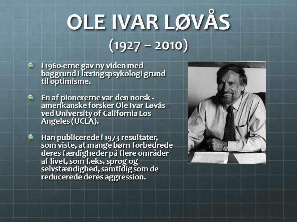 OLE IVAR LØVÅS (1927 – 2010) I 1960-erne gav ny viden med baggrund i læringspsykologi grund til optimisme.