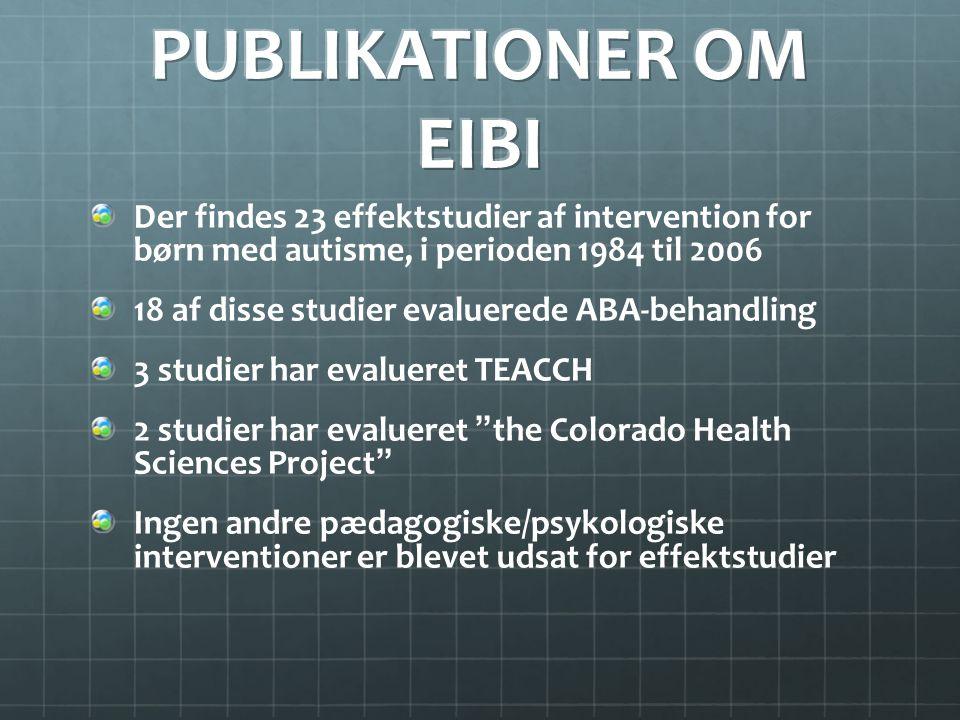 PUBLIKATIONER OM EIBI Der findes 23 effektstudier af intervention for børn med autisme, i perioden 1984 til 2006.