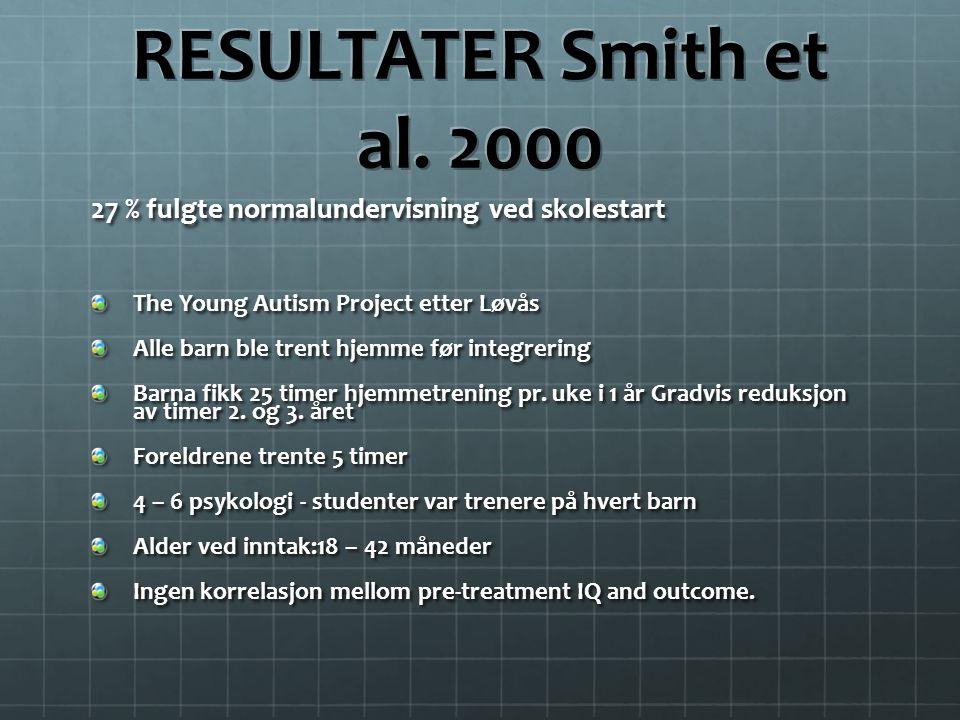 RESULTATER Smith et al. 2000 27 % fulgte normalundervisning ved skolestart. The Young Autism Project etter Løvås.