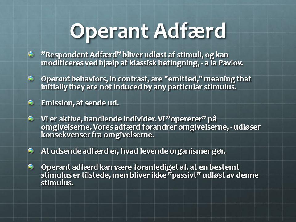 Operant Adfærd Respondent Adfærd bliver udløst af stimuli, og kan modificeres ved hjælp af klassisk betingning, - a la Pavlov.