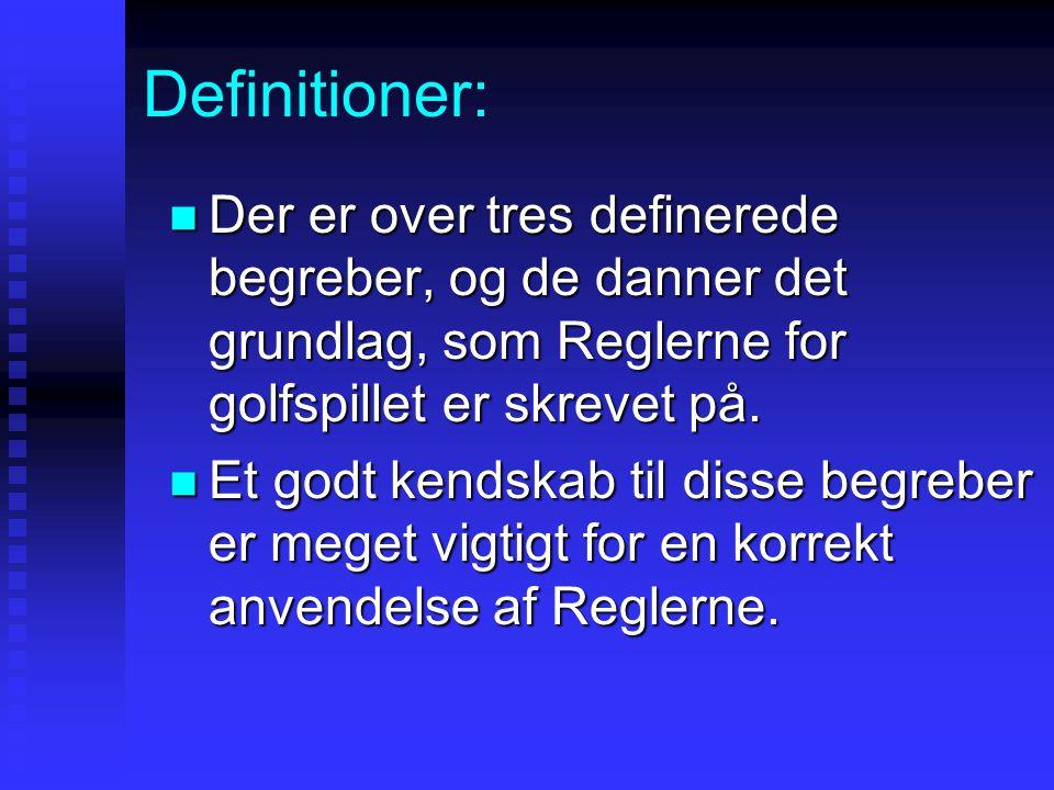 Definitioner: Der er over tres definerede begreber, og de danner det grundlag, som Reglerne for golfspillet er skrevet på.