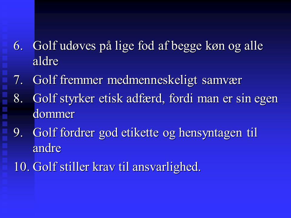 6. Golf udøves på lige fod af begge køn og alle aldre