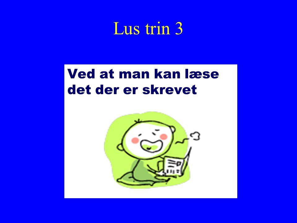 Lus trin 3 Ved at man kan læse det der er skrevet