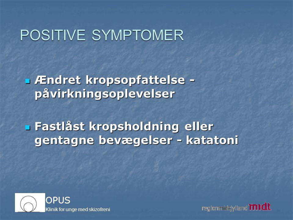 POSITIVE SYMPTOMER Ændret kropsopfattelse - påvirkningsoplevelser