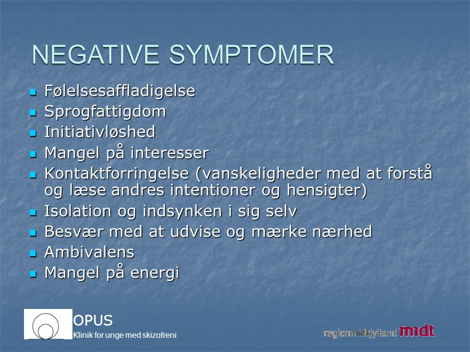 NEGATIVE SYMPTOMER Følelsesaffladigelse Sprogfattigdom Initiativløshed