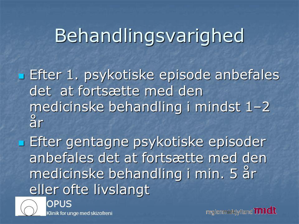 Behandlingsvarighed Efter 1. psykotiske episode anbefales det at fortsætte med den medicinske behandling i mindst 1–2 år.