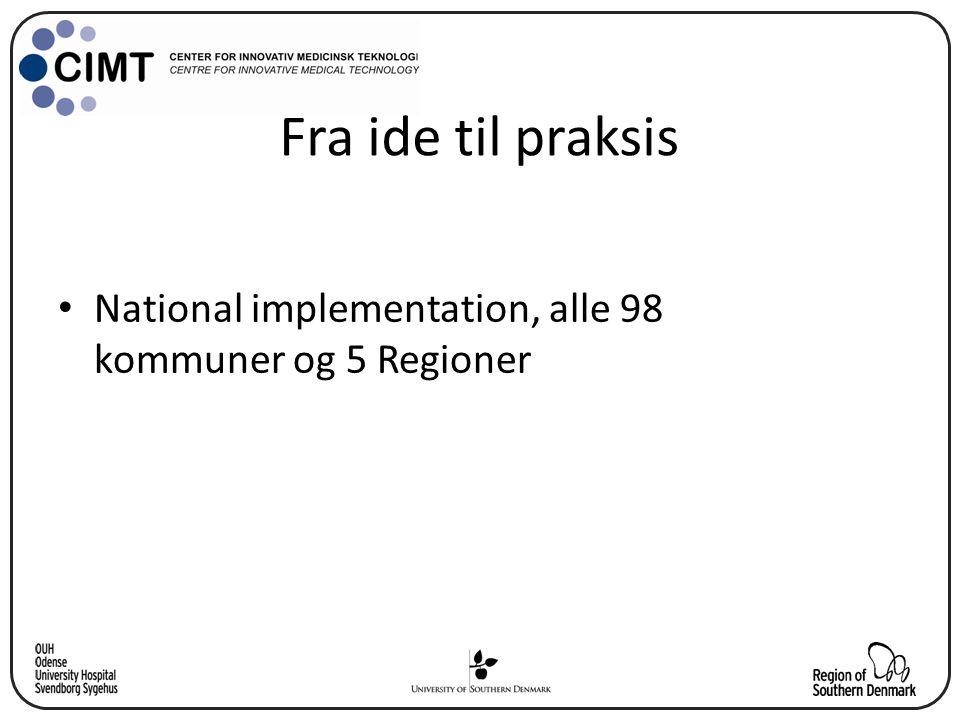 Fra ide til praksis National implementation, alle 98 kommuner og 5 Regioner