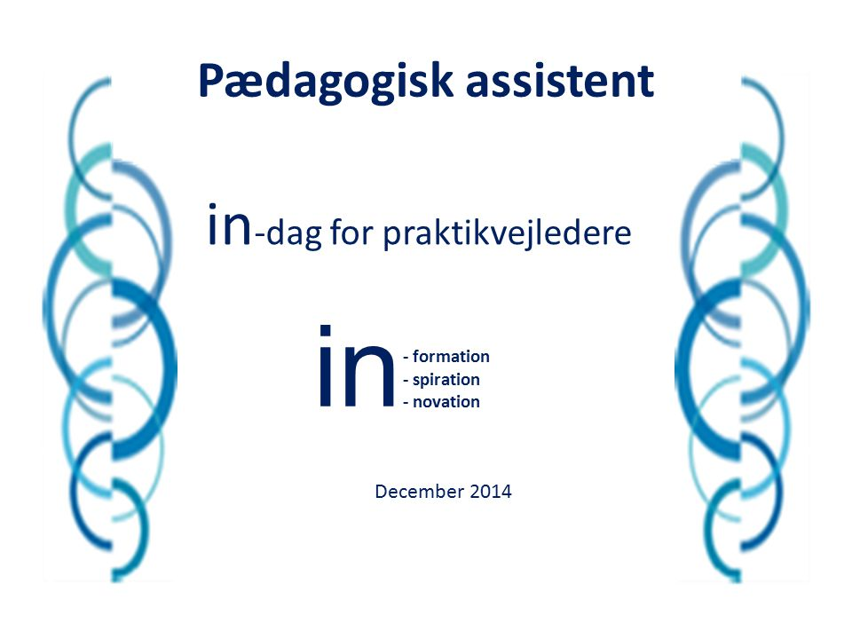 in in-dag for praktikvejledere Pædagogisk assistent December 2014