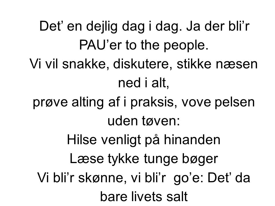 Det' en dejlig dag i dag. Ja der bli'r PAU'er to the people