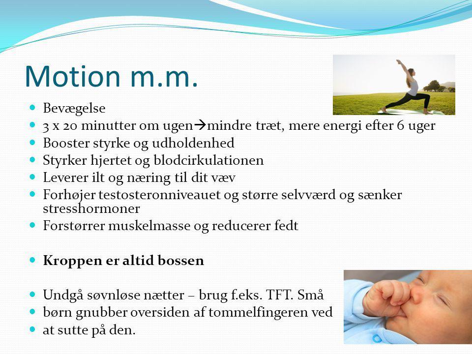 Motion m.m. Bevægelse. 3 x 20 minutter om ugenmindre træt, mere energi efter 6 uger. Booster styrke og udholdenhed.