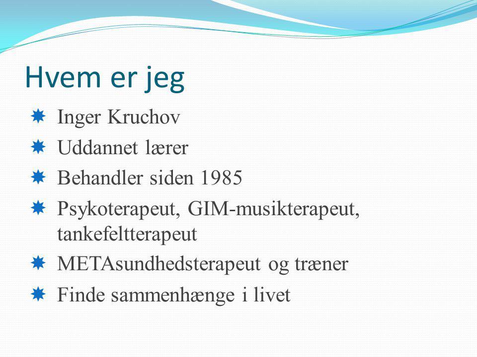 Hvem er jeg Inger Kruchov Uddannet lærer Behandler siden 1985