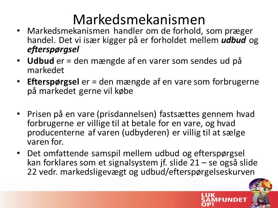 Markedsmekanismen Markedsmekanismen handler om de forhold, som præger handel. Det vi især kigger på er forholdet mellem udbud og efterspørgsel.