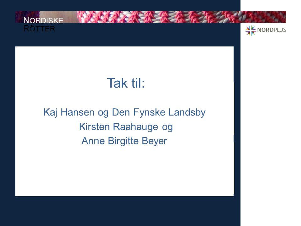 Tak til: Kaj Hansen og Den Fynske Landsby Kirsten Raahauge og Anne Birgitte Beyer