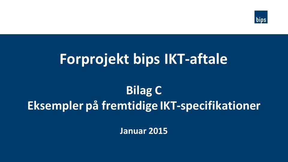 Forprojekt bips IKT-aftale Eksempler på fremtidige IKT-specifikationer
