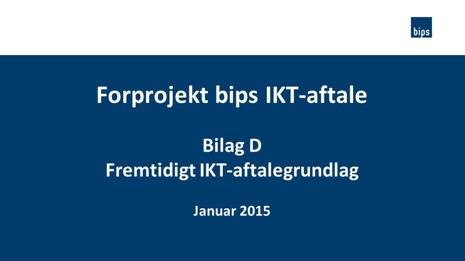 Forprojekt bips IKT-aftale Fremtidigt IKT-aftalegrundlag