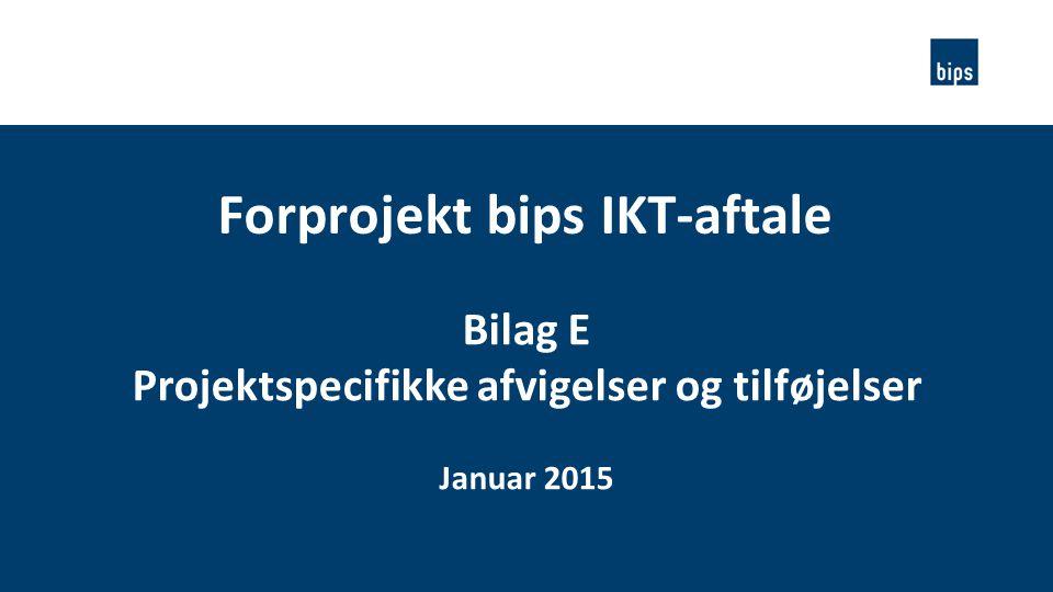 Forprojekt bips IKT-aftale Projektspecifikke afvigelser og tilføjelser
