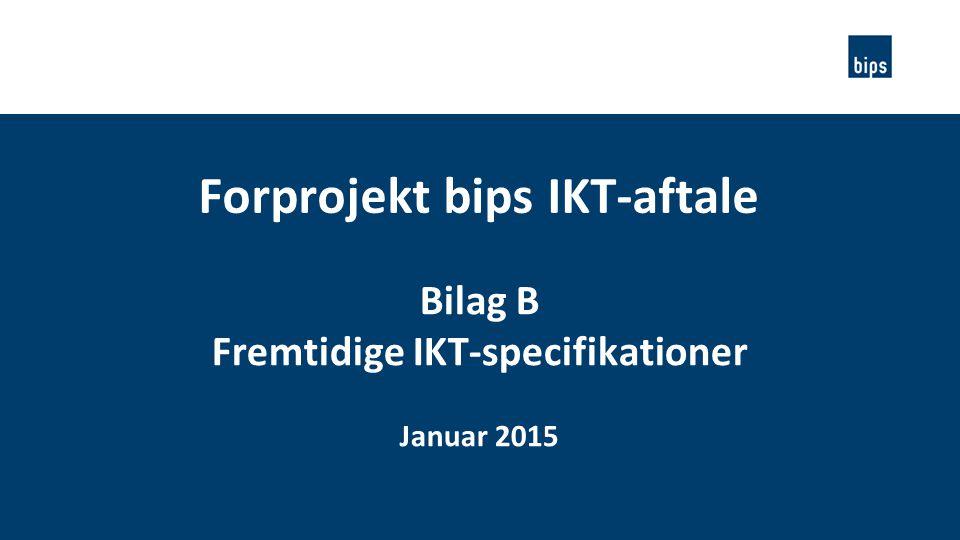 Forprojekt bips IKT-aftale Fremtidige IKT-specifikationer