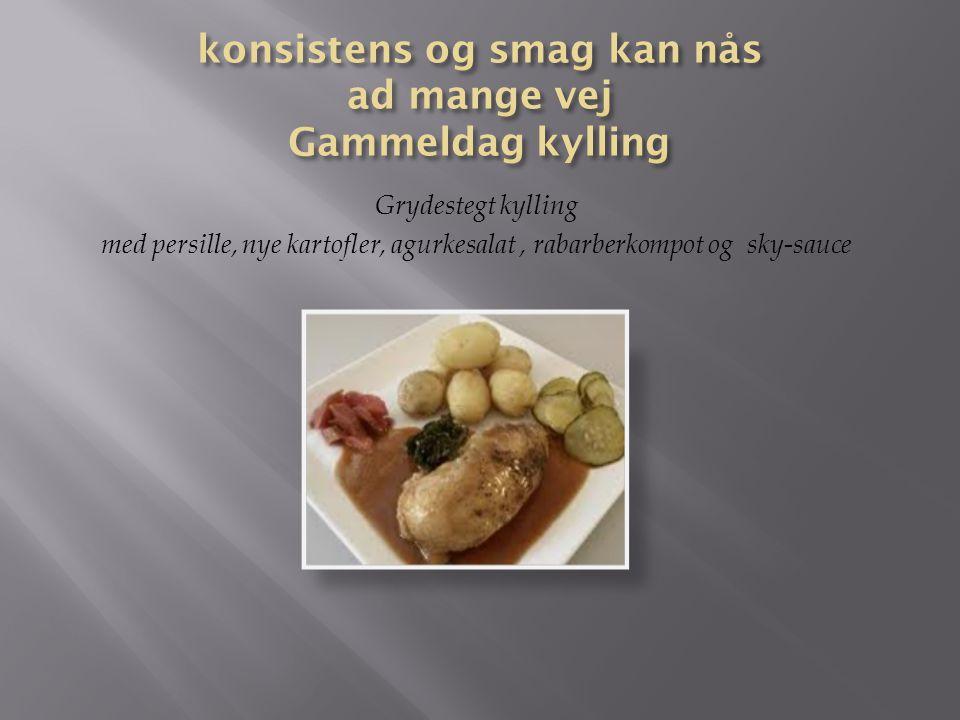 konsistens og smag kan nås ad mange vej Gammeldag kylling