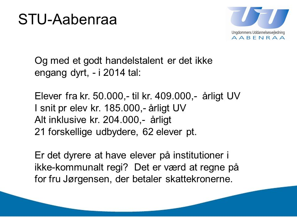 STU-Aabenraa Og med et godt handelstalent er det ikke engang dyrt, - i 2014 tal: Elever fra kr. 50.000,- til kr. 409.000,- årligt UV.