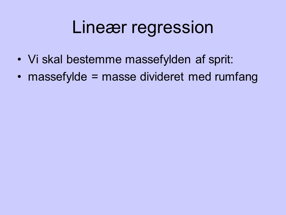 Lineær regression Vi skal bestemme massefylden af sprit: