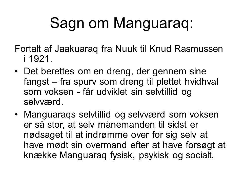 Sagn om Manguaraq: Fortalt af Jaakuaraq fra Nuuk til Knud Rasmussen i 1921.
