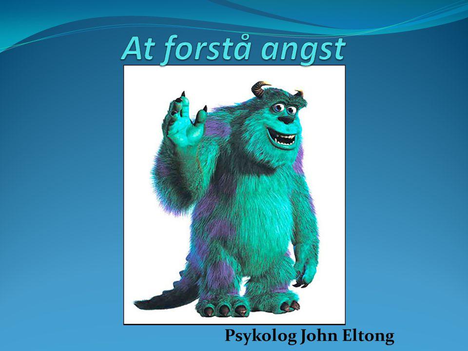 At forstå angst Psykolog John Eltong