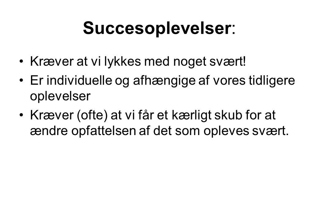 Succesoplevelser: Kræver at vi lykkes med noget svært!