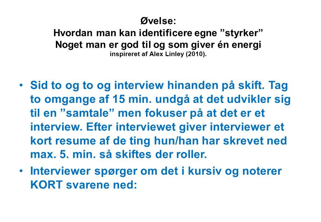 Interviewer spørger om det i kursiv og noterer KORT svarene ned: