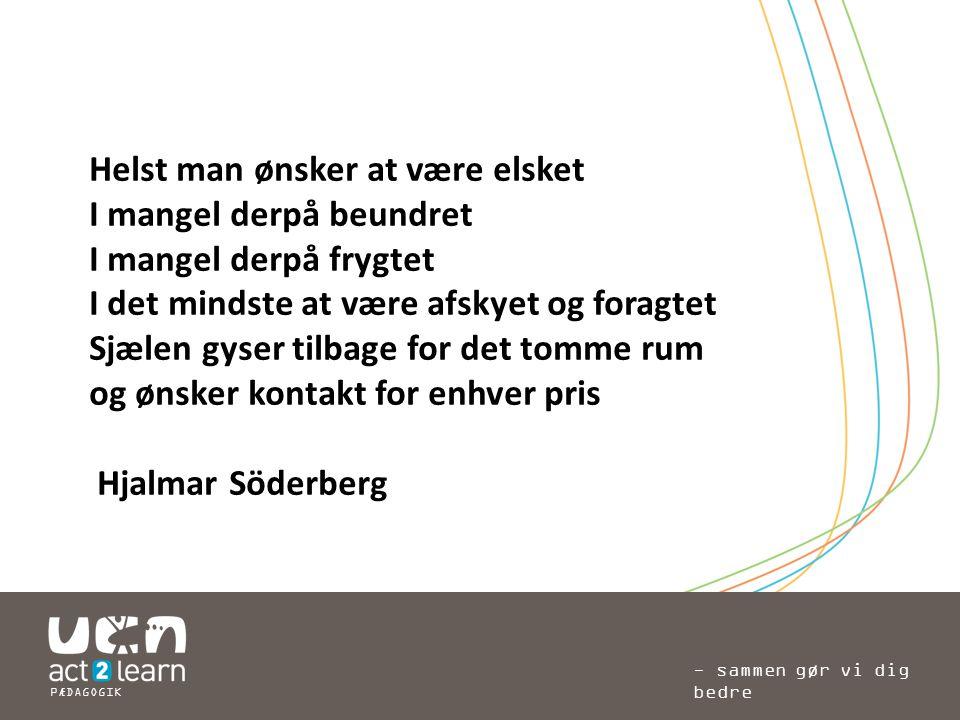 Helst man ønsker at være elsket I mangel derpå beundret I mangel derpå frygtet I det mindste at være afskyet og foragtet Sjælen gyser tilbage for det tomme rum og ønsker kontakt for enhver pris Hjalmar Söderberg
