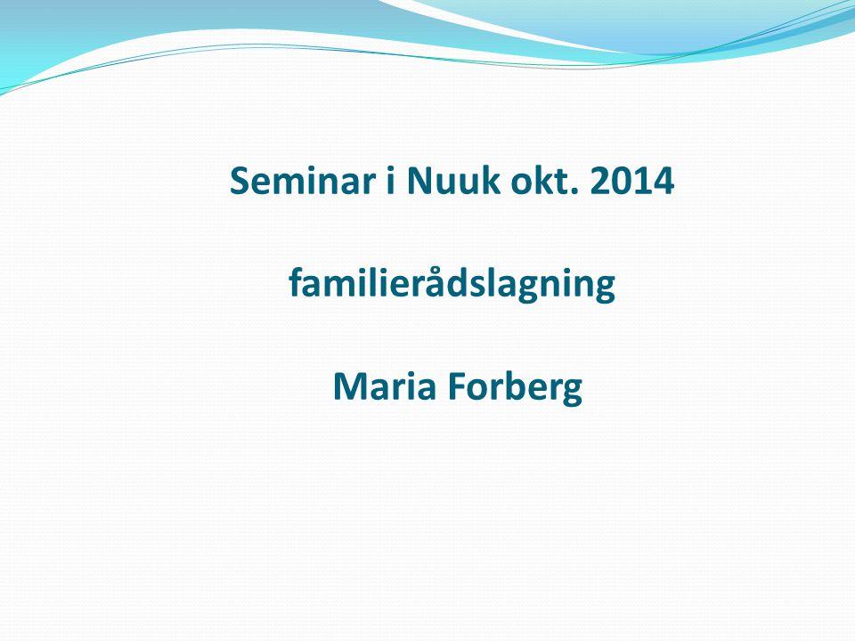 Seminar i Nuuk okt. 2014 familierådslagning Maria Forberg