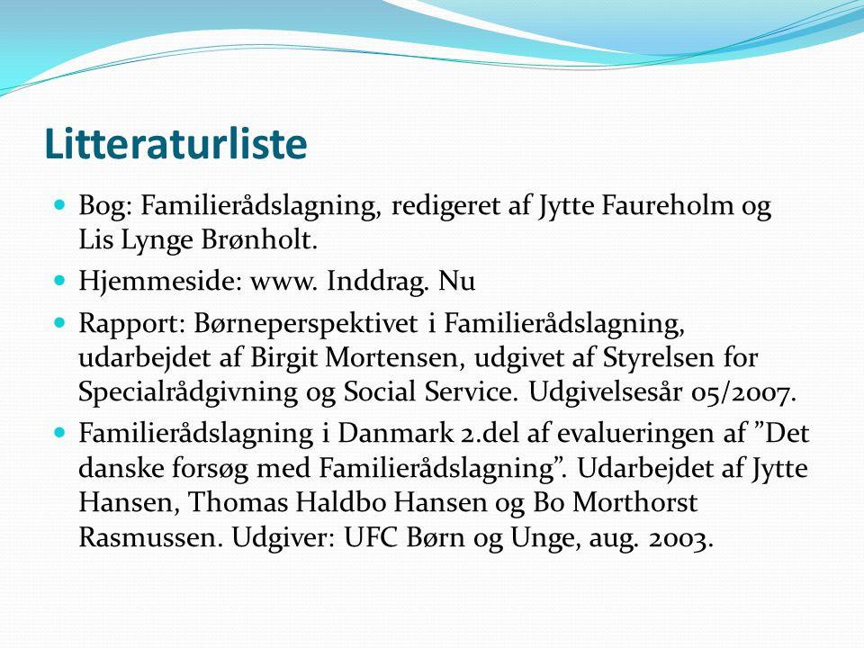 Litteraturliste Bog: Familierådslagning, redigeret af Jytte Faureholm og Lis Lynge Brønholt. Hjemmeside: www. Inddrag. Nu.