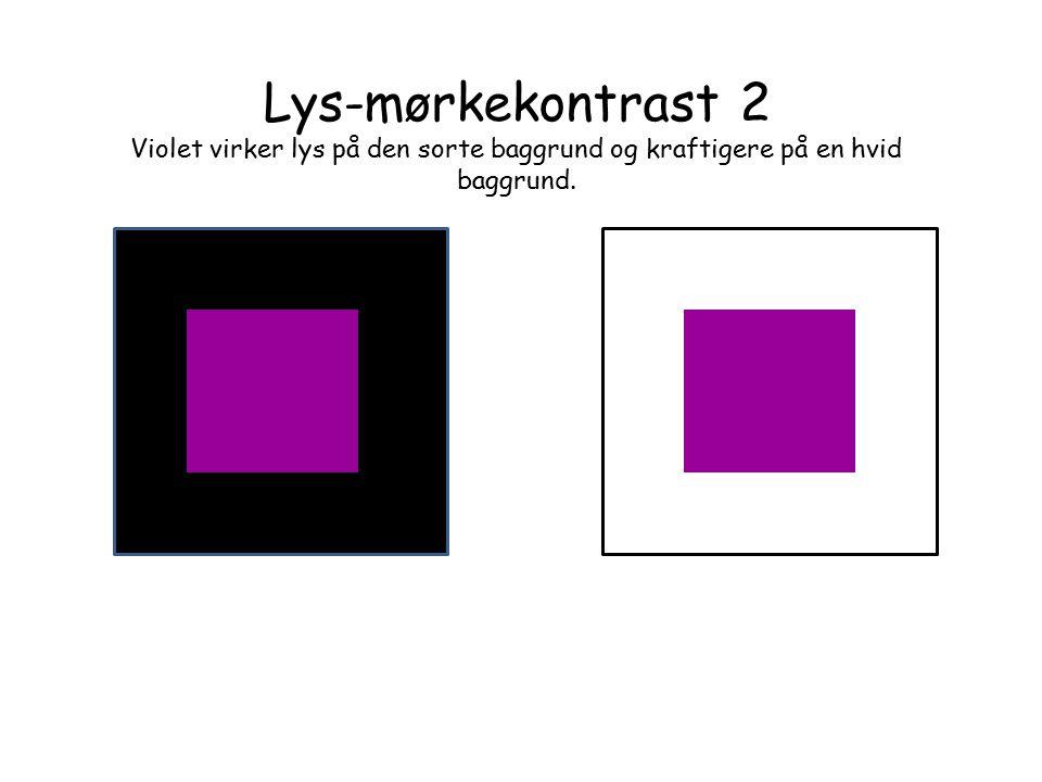 Lys-mørkekontrast 2 Violet virker lys på den sorte baggrund og kraftigere på en hvid baggrund.