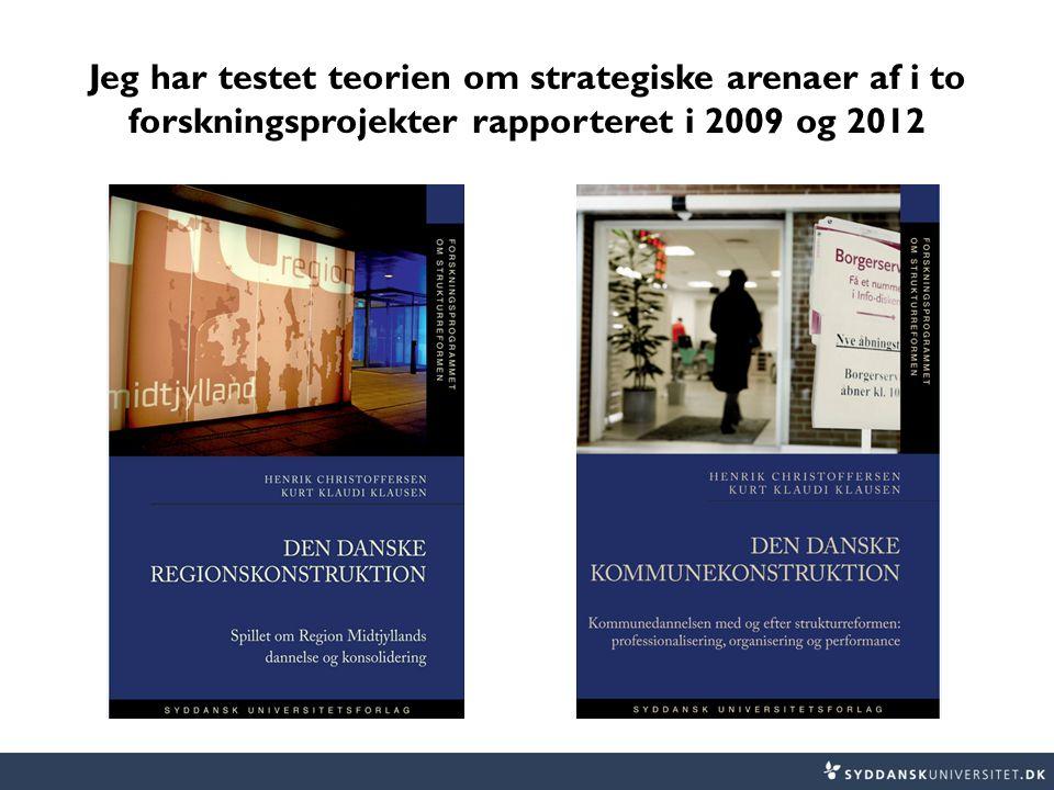 Jeg har testet teorien om strategiske arenaer af i to forskningsprojekter rapporteret i 2009 og 2012