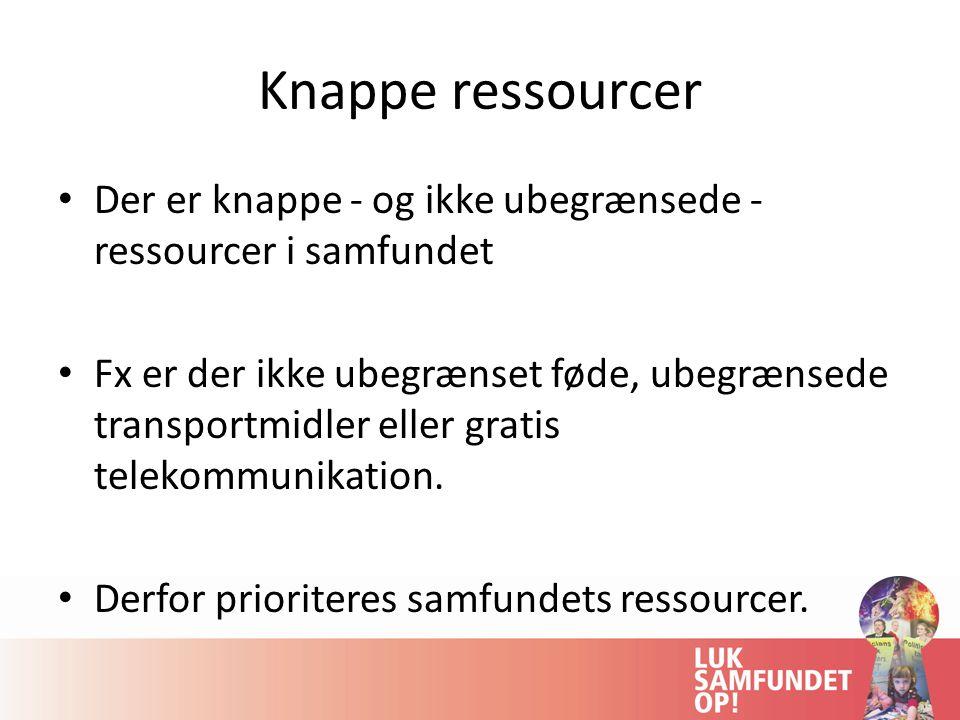 Knappe ressourcer Der er knappe - og ikke ubegrænsede - ressourcer i samfundet.