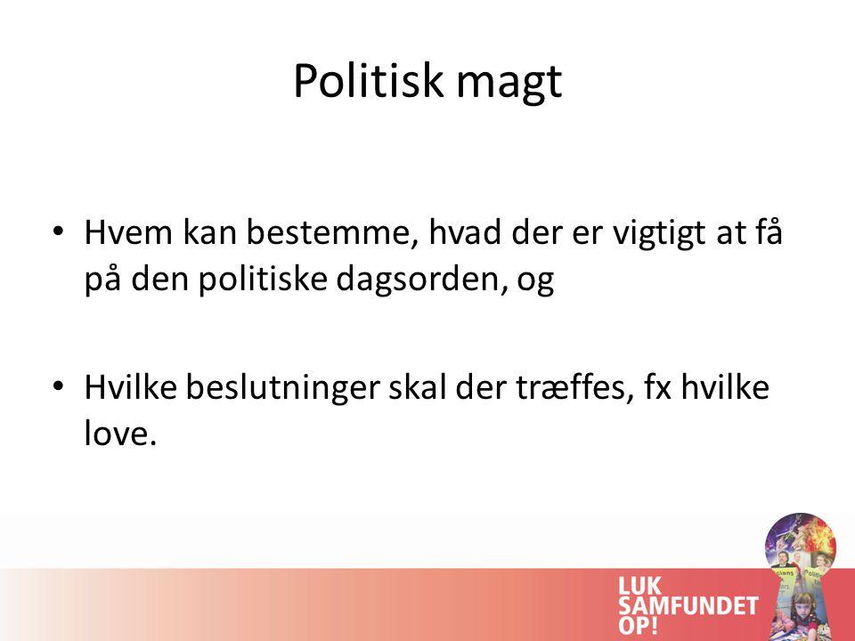 Politisk magt Hvem kan bestemme, hvad der er vigtigt at få på den politiske dagsorden, og.