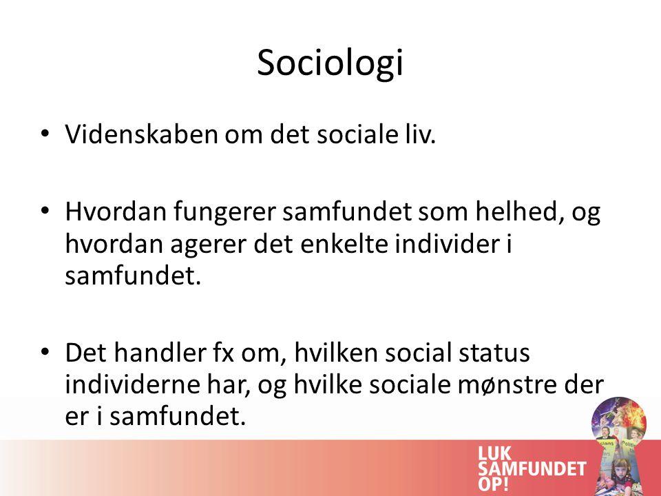 Sociologi Videnskaben om det sociale liv.