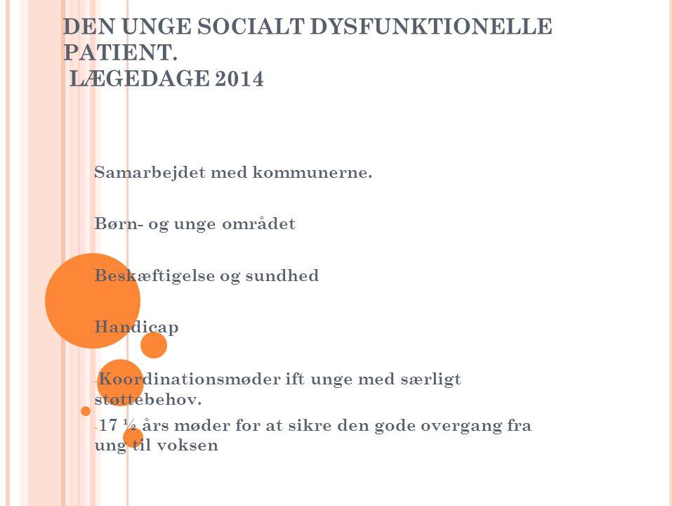 DEN UNGE SOCIALT DYSFUNKTIONELLE PATIENT. LÆGEDAGE 2014