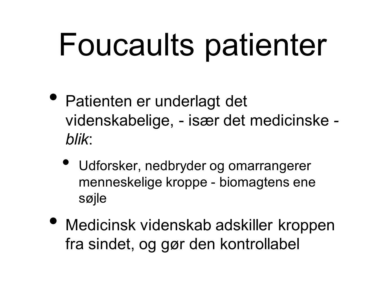 Foucaults patienter Patienten er underlagt det videnskabelige, - især det medicinske - blik: