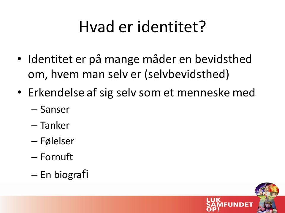 Hvad er identitet Identitet er på mange måder en bevidsthed om, hvem man selv er (selvbevidsthed) Erkendelse af sig selv som et menneske med.