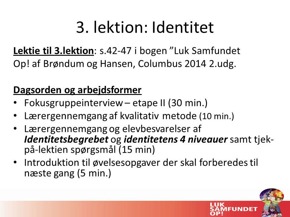 3. lektion: Identitet Lektie til 3.lektion: s.42-47 i bogen Luk Samfundet. Op! af Brøndum og Hansen, Columbus 2014 2.udg.