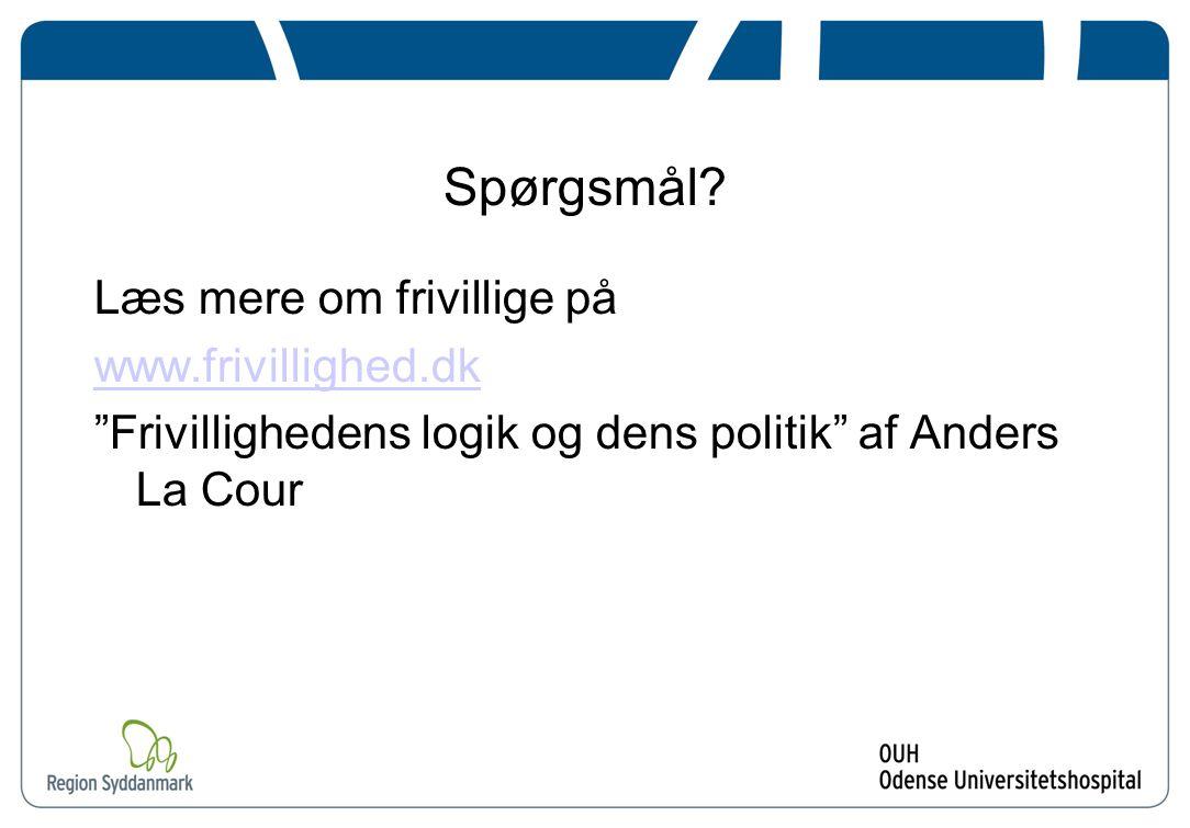 Spørgsmål Læs mere om frivillige på www.frivillighed.dk