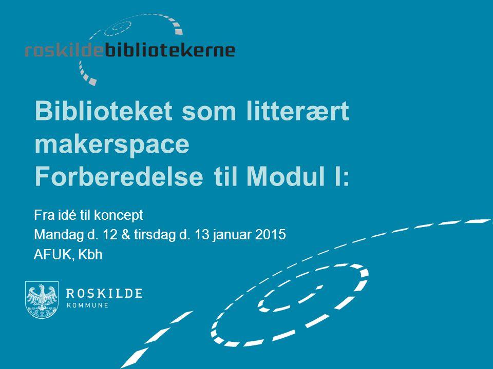 Biblioteket som litterært makerspace Forberedelse til Modul I: