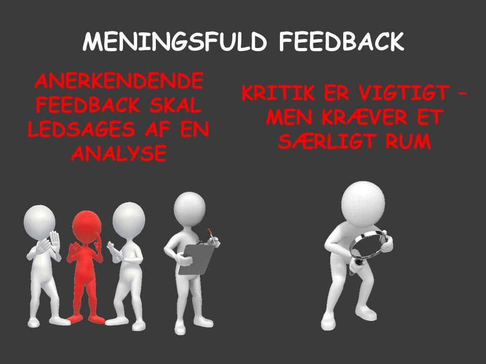 Meningsfuld feedback Anerkendende feedback skal ledsages af en analyse